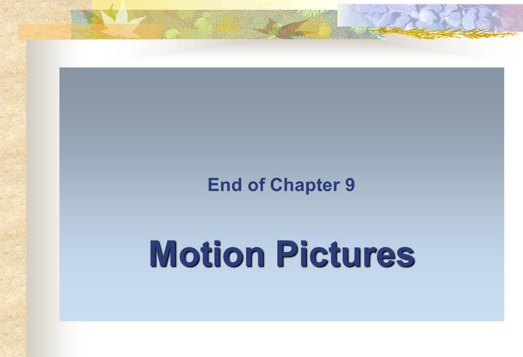 Motion Pictures End of Chapter 9 Motion Pictures