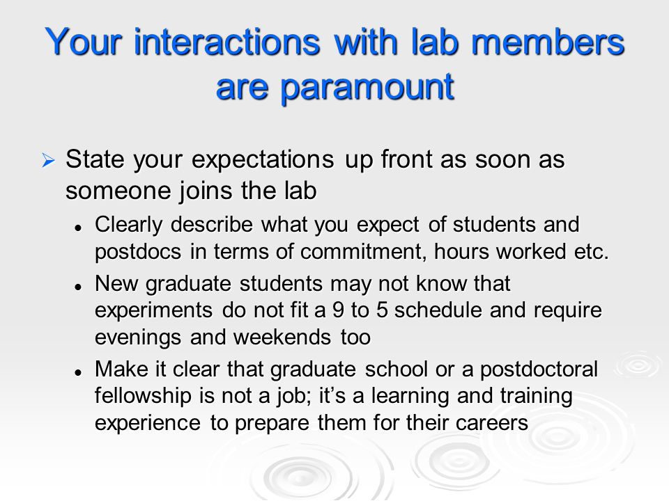 Your interactions with lab members are paramount  State your expectations up front as soon as someone joins the lab Clearly describe what you expect