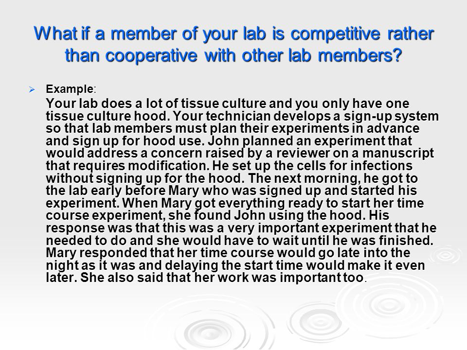 What if a member of your lab is competitive rather than cooperative with other lab members?  Example: Your lab does a lot of tissue culture and you o