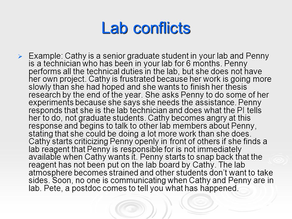 Lab conflicts  Example: Cathy is a senior graduate student in your lab and Penny is a technician who has been in your lab for 6 months. Penny perform