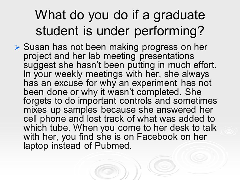 What do you do if a graduate student is under performing?  Susan has not been making progress on her project and her lab meeting presentations sugges