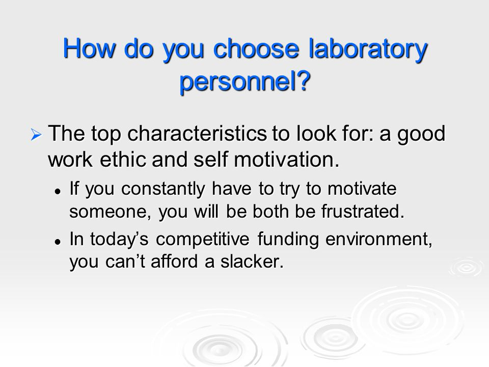Other characteristics are also important  The lab is a social environment where your lab members will spend more time than they do at home.