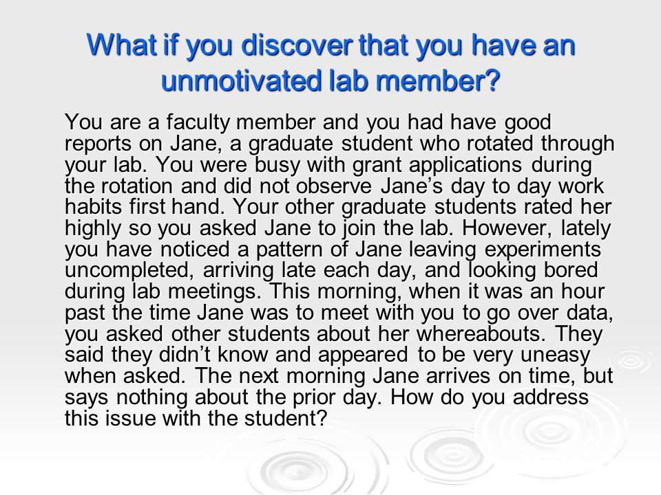 What if you discover that you have an unmotivated lab member? You are a faculty member and you had have good reports on Jane, a graduate student who r