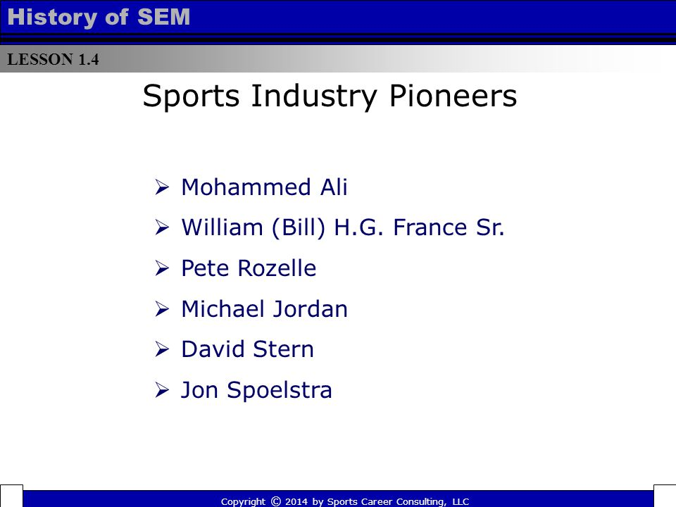 LESSON 1.4 History of SEM Sports Industry Pioneers  Mohammed Ali  William (Bill) H.G.