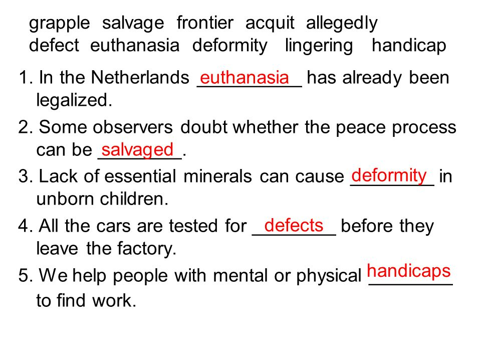 grapple salvage frontier acquit allegedly defect euthanasia deformity lingering handicap 1. In the Netherlands __________ has already been legalized.