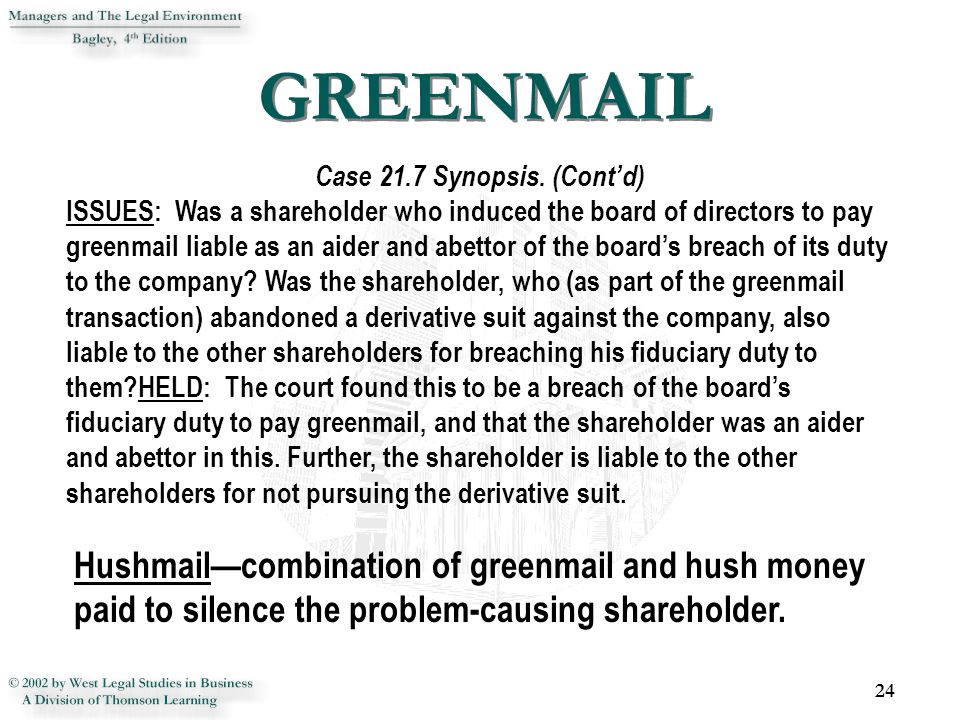 24 Case 21.7 Synopsis. (Cont'd) ISSUES: Was a shareholder who induced the board of directors to pay greenmail liable as an aider and abettor of the bo