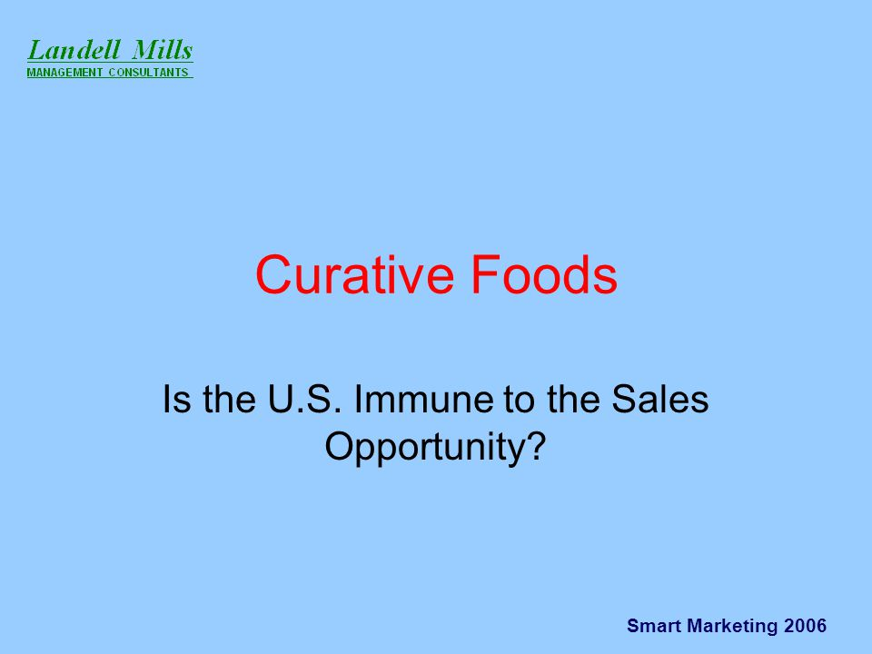 Smart Marketing 2006 Japan A large, developed market Developed the FOSHU concept Probiotics form an important sector Prebiotics also important Tonic drinks = dietary supplements Increasing adoption of western foods