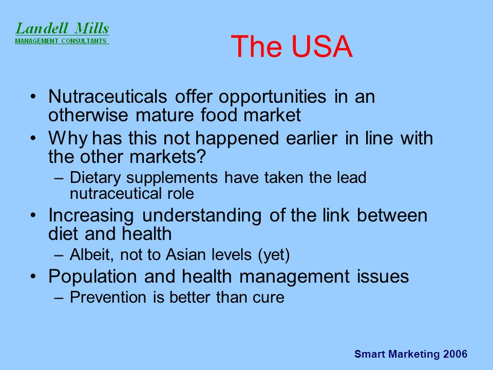 Smart Marketing 2006 The USA Nutraceuticals offer opportunities in an otherwise mature food market Why has this not happened earlier in line with the other markets.