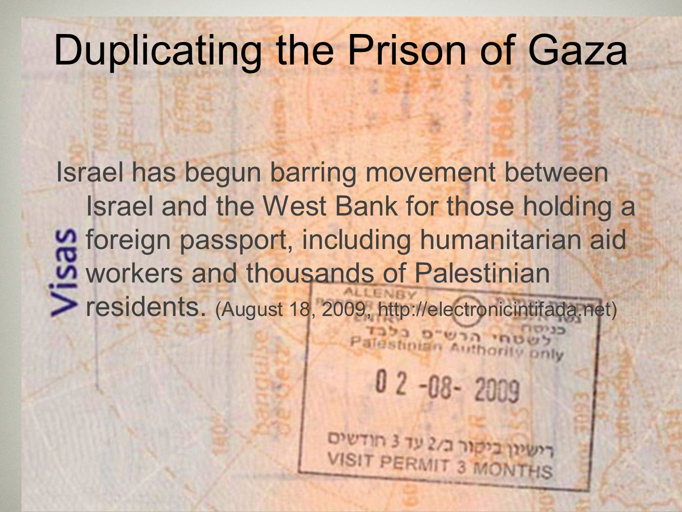Duplicating the Prison of Gaza Israel has begun barring movement between Israel and the West Bank for those holding a foreign passport, including humanitarian aid workers and thousands of Palestinian residents.