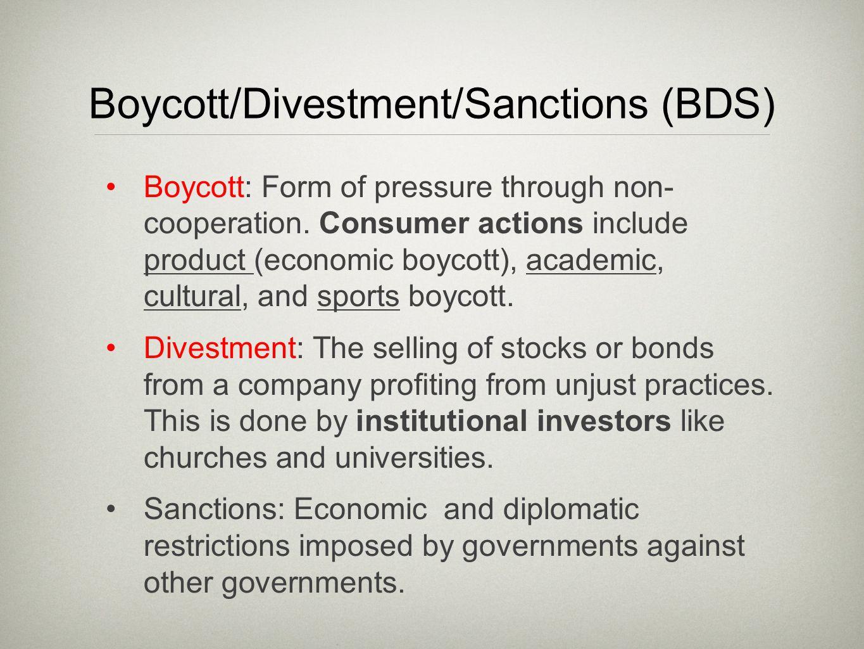 Boycott/Divestment/Sanctions (BDS) Boycott: Form of pressure through non- cooperation.