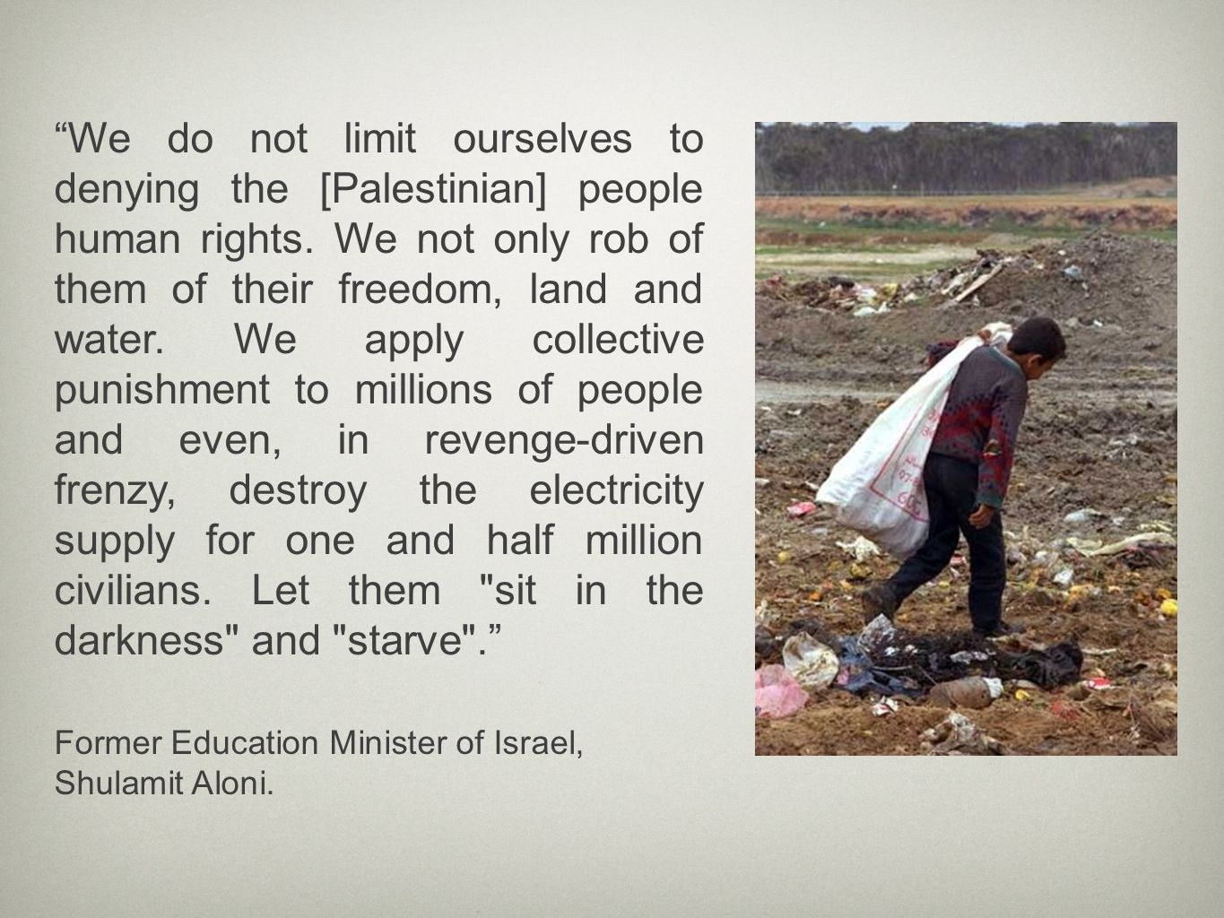 We do not limit ourselves to denying the [Palestinian] people human rights.