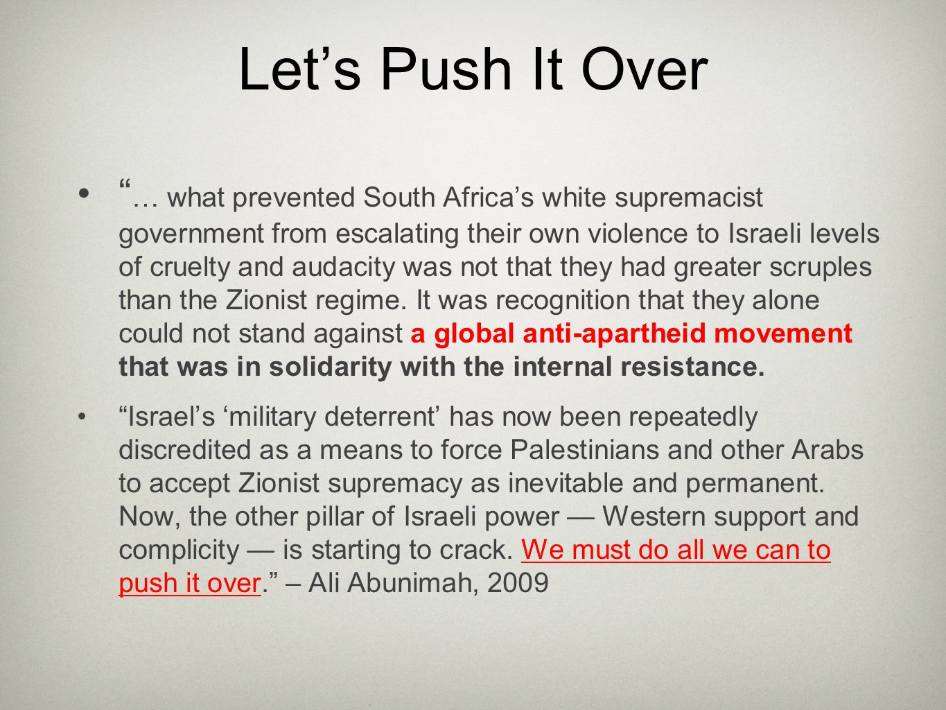 Let's Push It Over … what prevented South Africa's white supremacist government from escalating their own violence to Israeli levels of cruelty and audacity was not that they had greater scruples than the Zionist regime.