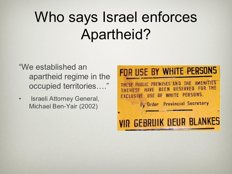 Who says Israel enforces Apartheid.