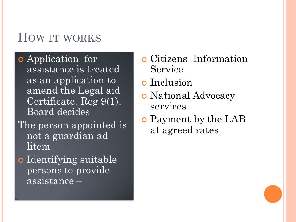 H OW IT WORKS Application for assistance is treated as an application to amend the Legal aid Certificate.