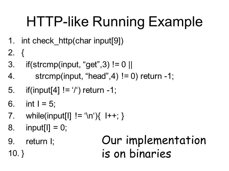 "HTTP-like Running Example 1.int check_http(char input[9]) 2.{ 3. if(strcmp(input, ""get"",3) != 0 