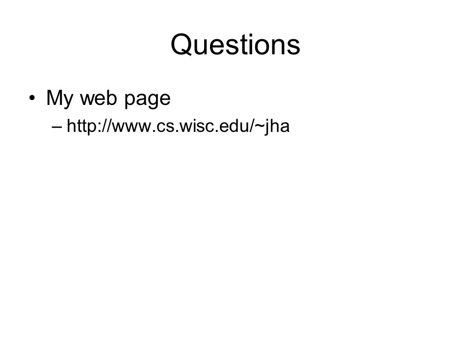 Questions My web page –http://www.cs.wisc.edu/~jha