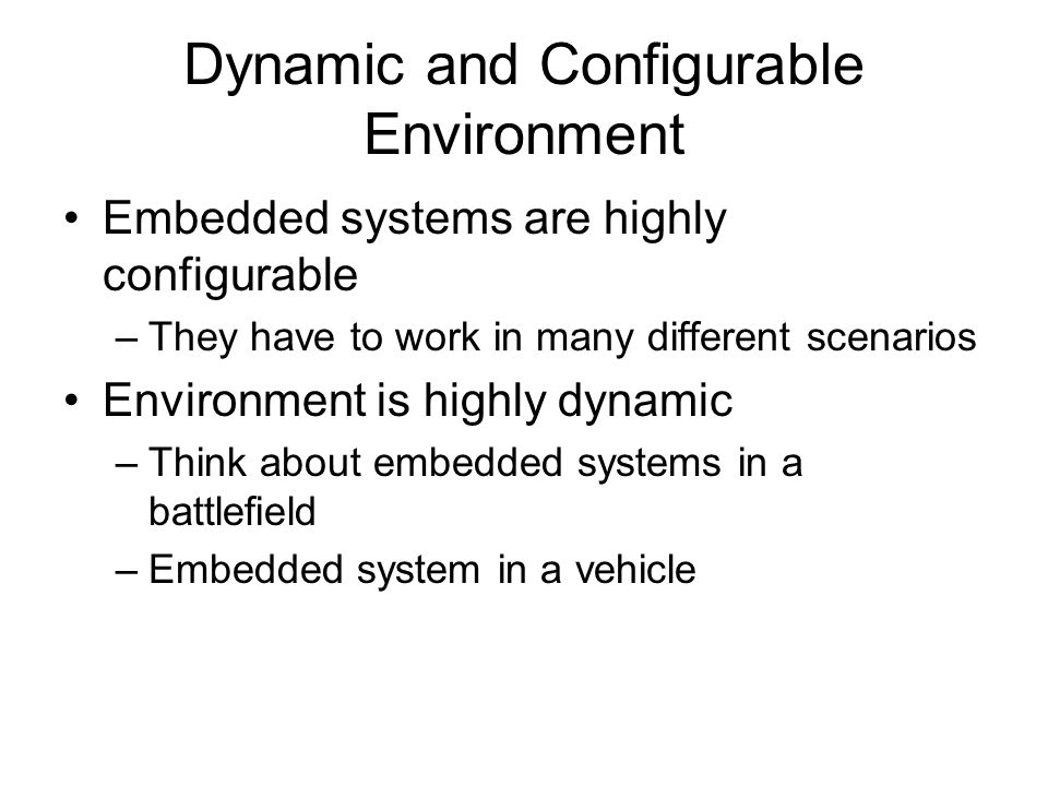 Changing Functional Requirements Functional requirements of embedded systems change over time Embedded system deployed in a battlefield –Functional requirements change with mission