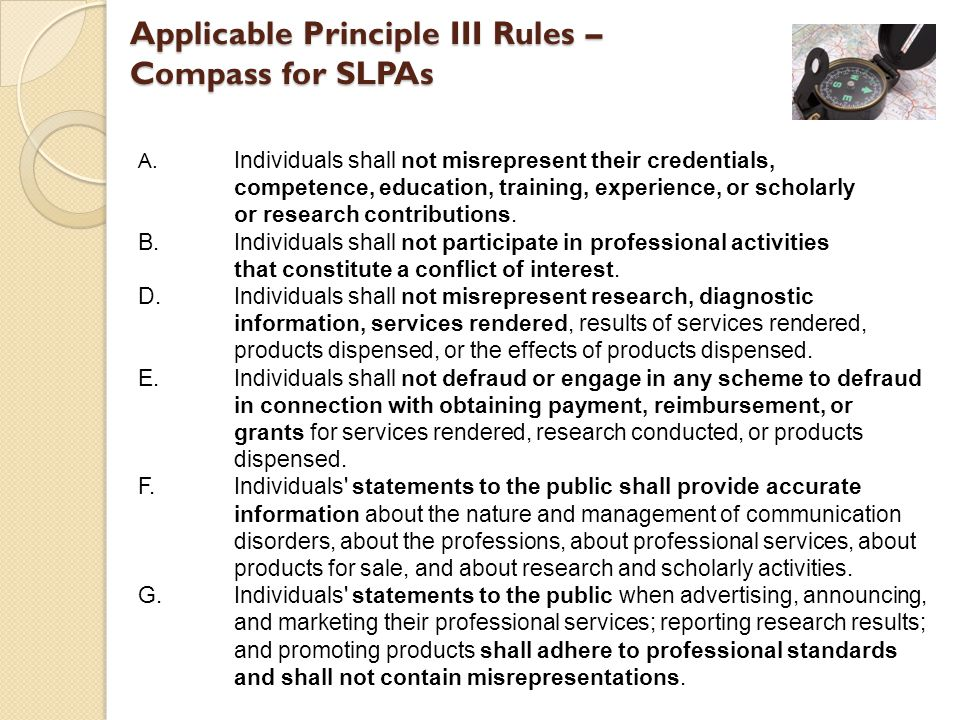 Applicable Principle III Rules – Compass for SLPAs A. Individuals shall not misrepresent their credentials, competence, education, training, experienc