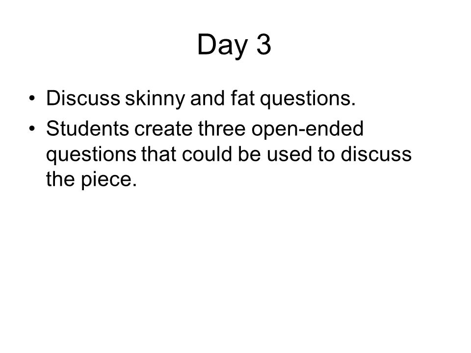 Day 3 Discuss skinny and fat questions.