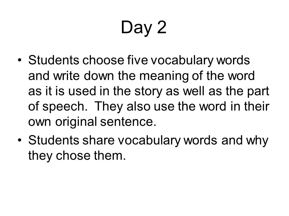 Day 2 Students choose five vocabulary words and write down the meaning of the word as it is used in the story as well as the part of speech.