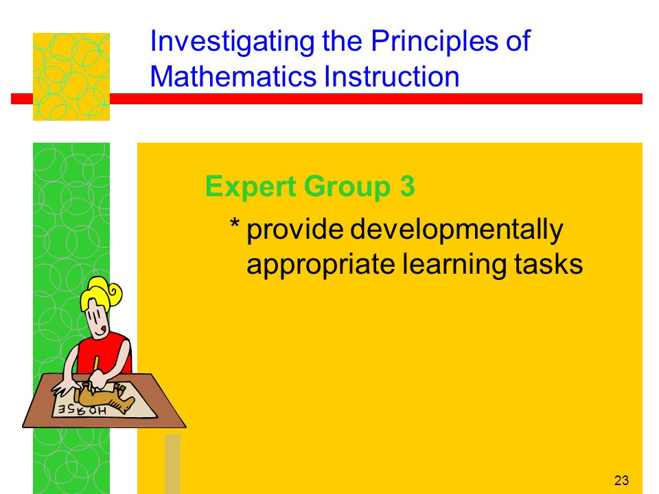 23 Investigating the Principles of Mathematics Instruction Expert Group 3 *provide developmentally appropriate learning tasks