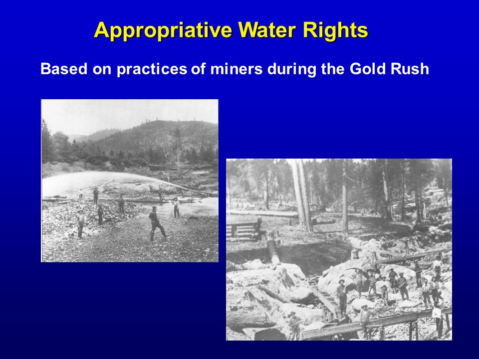 Appropriative Water Rights Based on practices of miners during the Gold Rush