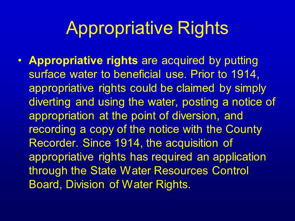 Appropriative Rights Appropriative rights are acquired by putting surface water to beneficial use.