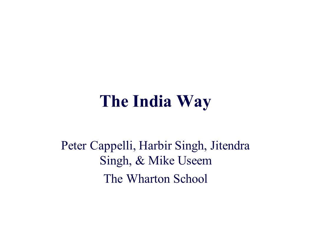 The India Way Peter Cappelli, Harbir Singh, Jitendra Singh, & Mike Useem The Wharton School