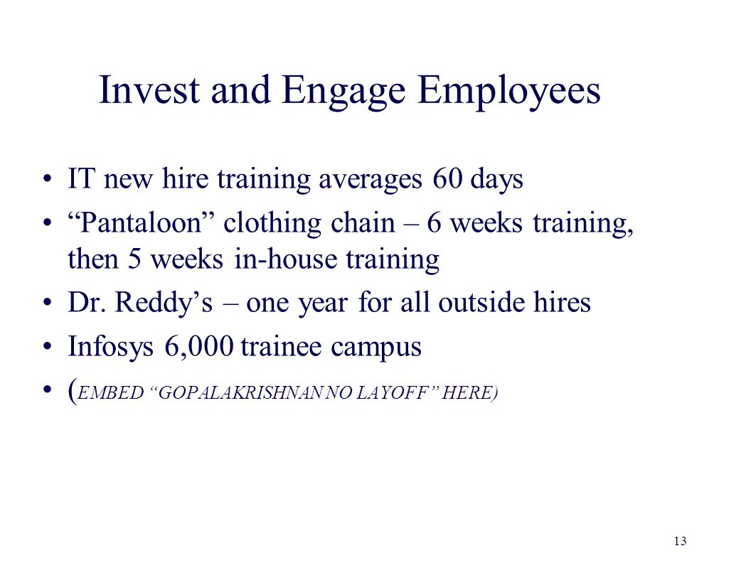 Invest and Engage Employees IT new hire training averages 60 days Pantaloon clothing chain – 6 weeks training, then 5 weeks in-house training Dr.