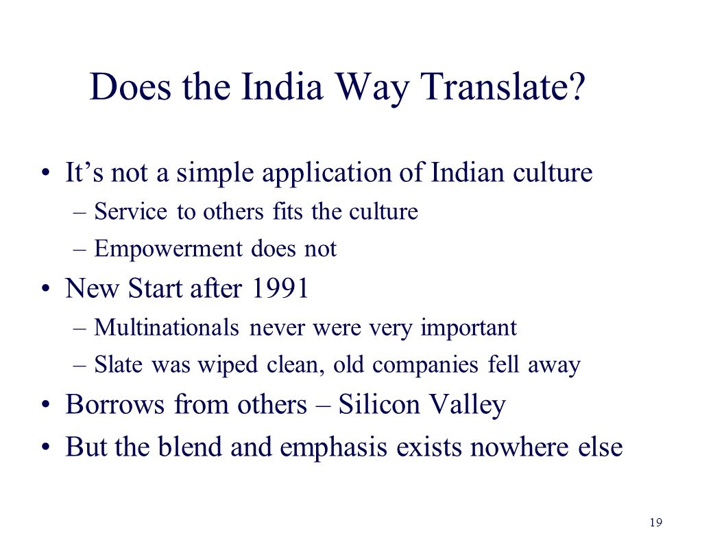 Does the India Way Translate? It's not a simple application of Indian culture –Service to others fits the culture –Empowerment does not New Start afte