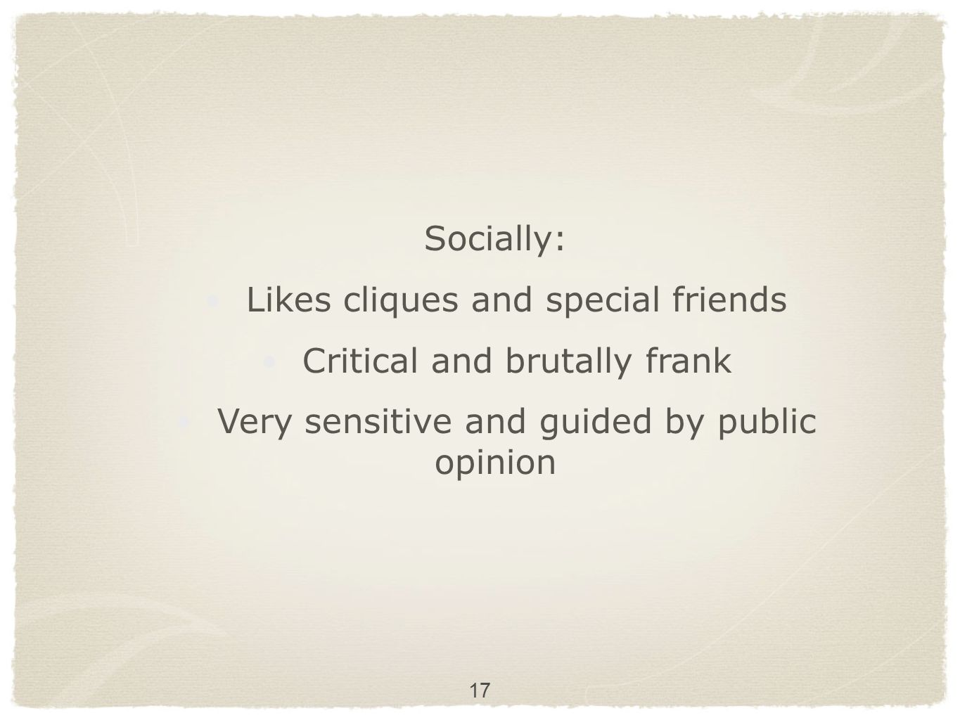 17 Socially: Likes cliques and special friends Critical and brutally frank Very sensitive and guided by public opinion