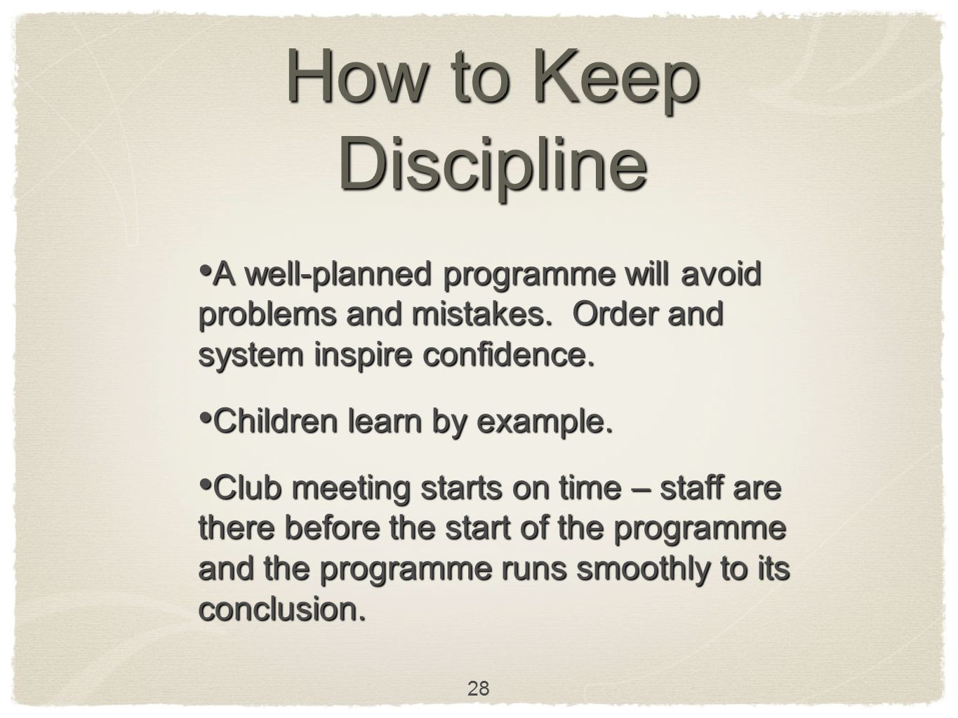 28 How to Keep Discipline A well-planned programme will avoid problems and mistakes. Order and system inspire confidence. A well-planned programme wil