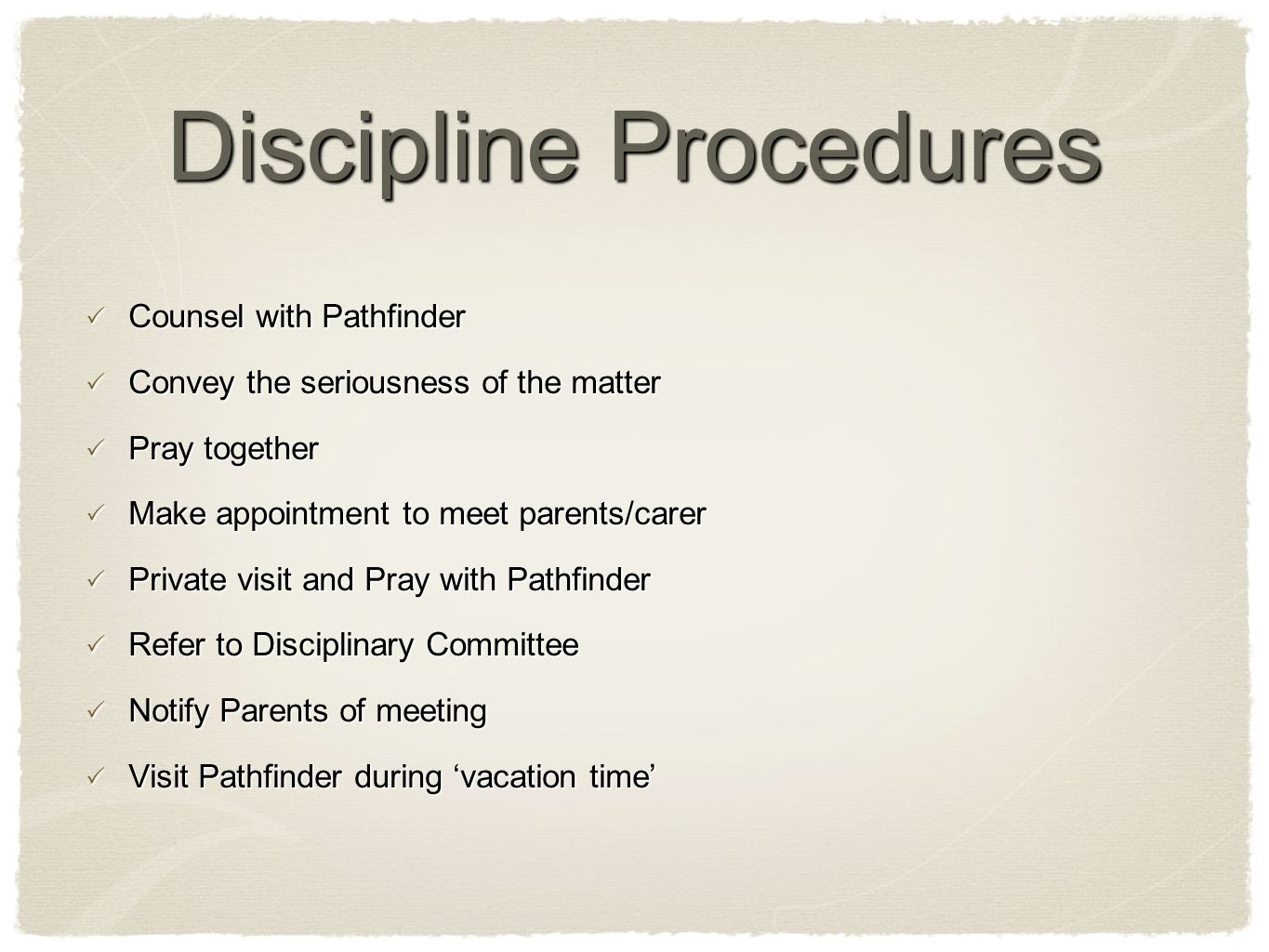 Discipline Procedures  Counsel with Pathfinder  Convey the seriousness of the matter  Pray together  Make appointment to meet parents/carer  Priv