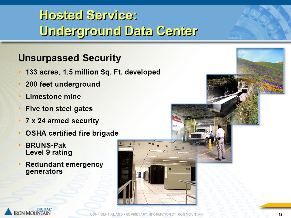 CONFIDENTIAL AND PROPRIETARY INFORMATION OF IRON MOUNTAIN12 Hosted Service: Underground Data Center Unsurpassed Security 133 acres, 1.5 million Sq.