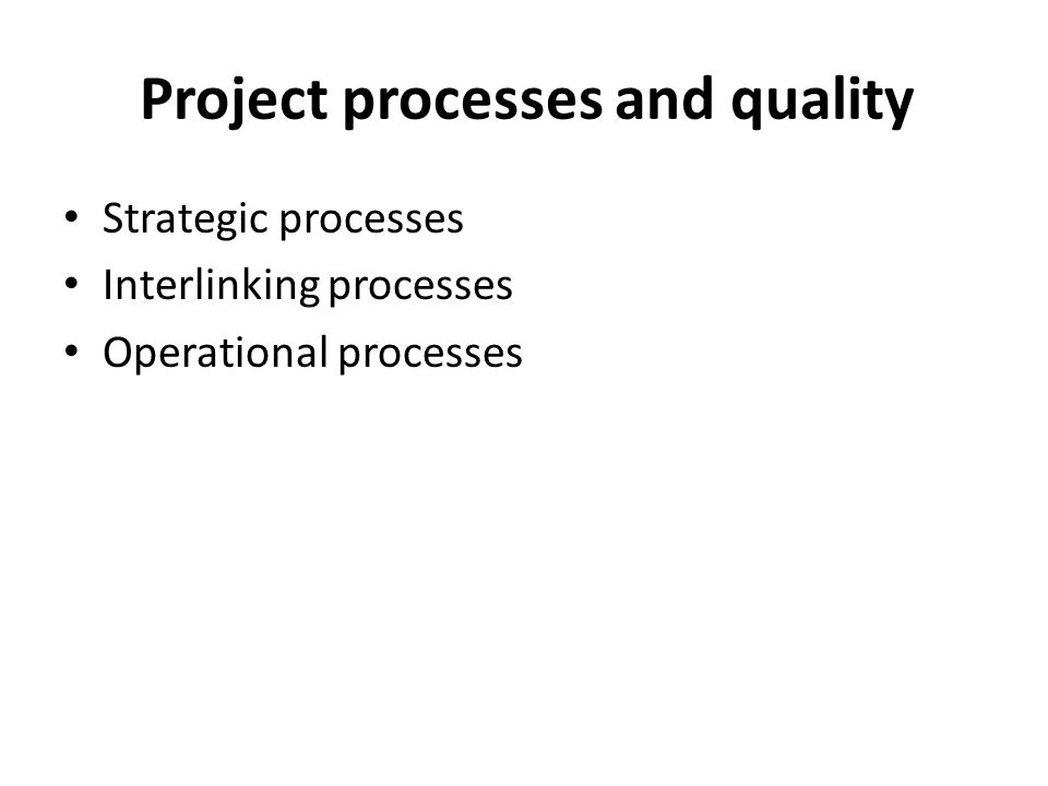 Project processes and quality Strategic processes Interlinking processes Operational processes