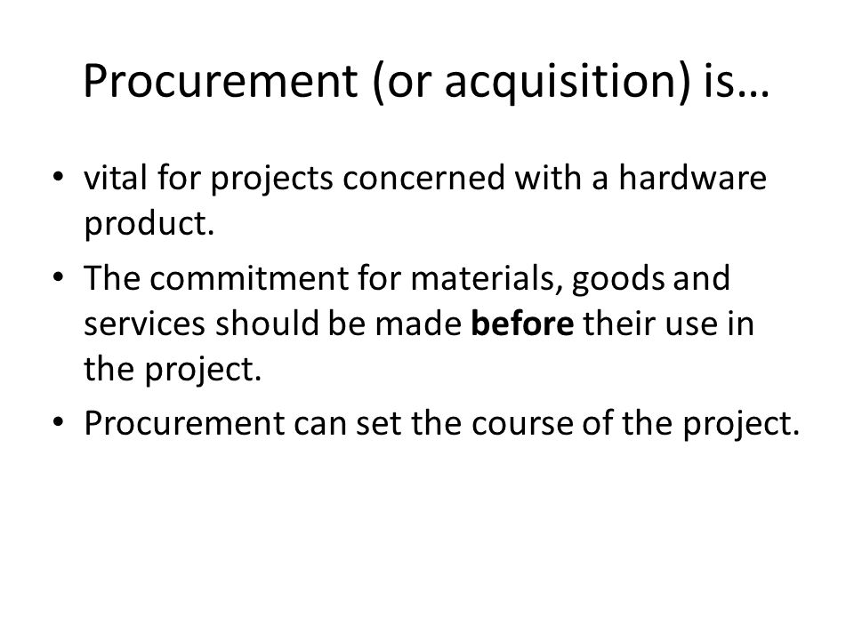 Procurement (or acquisition) is… vital for projects concerned with a hardware product.