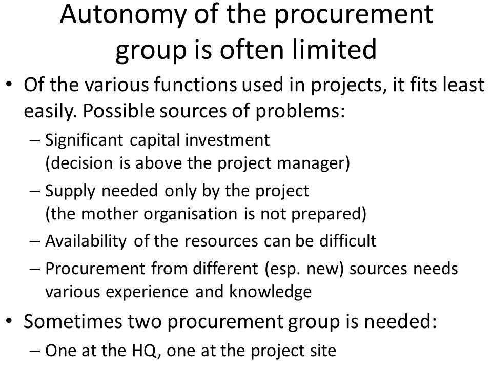 Autonomy of the procurement group is often limited Of the various functions used in projects, it fits least easily.