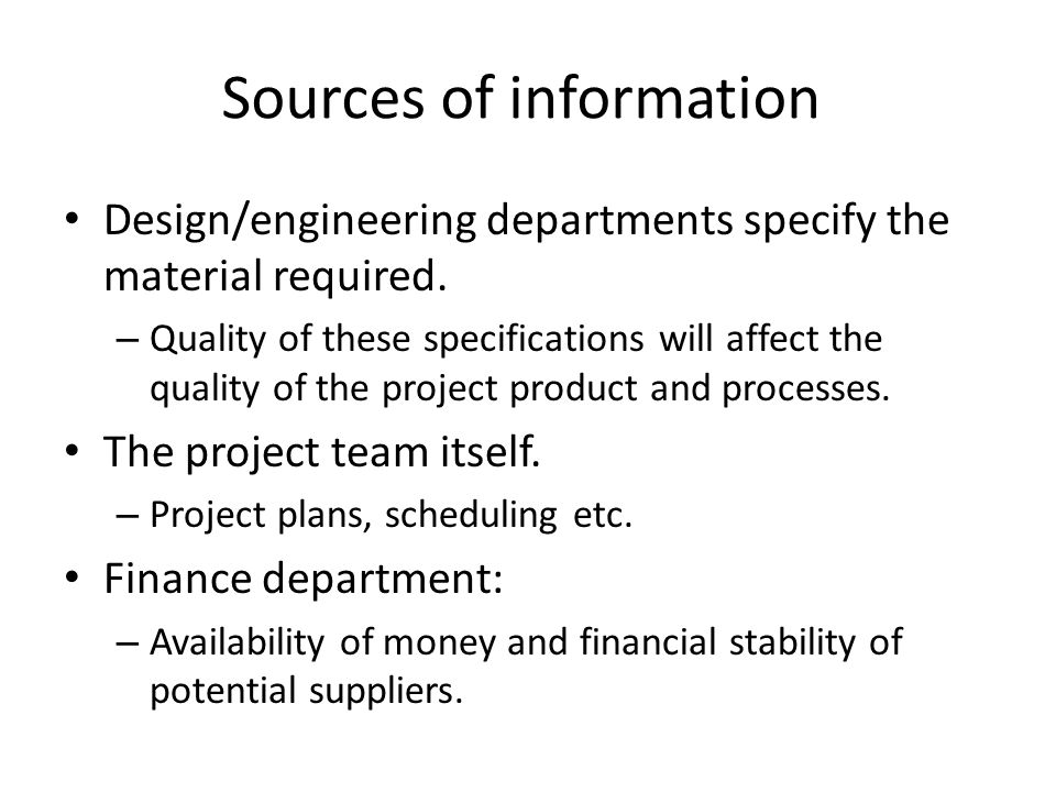 Sources of information Design/engineering departments specify the material required.
