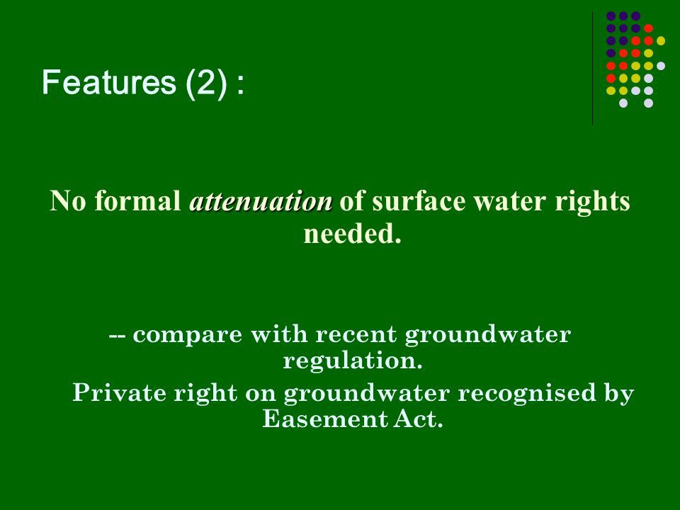 Features (2) : attenuation No formal attenuation of surface water rights needed.