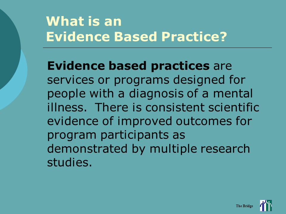The Bridge What is an Evidence Based Practice.