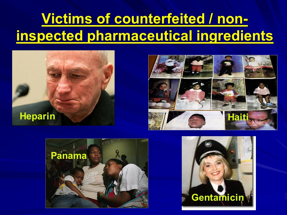 Victims of counterfeited / non- inspected pharmaceutical ingredients Heparin Haiti Panama Gentamicin