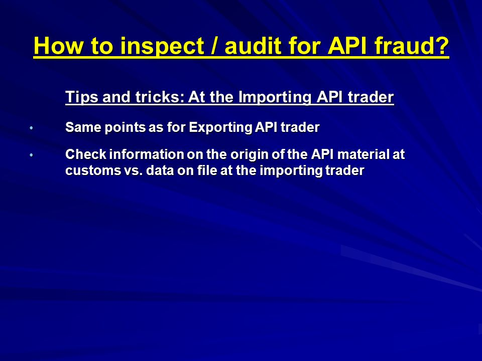 How to inspect / audit for API fraud? Tips and tricks: At the Importing API trader Same points as for Exporting API trader Same points as for Exportin
