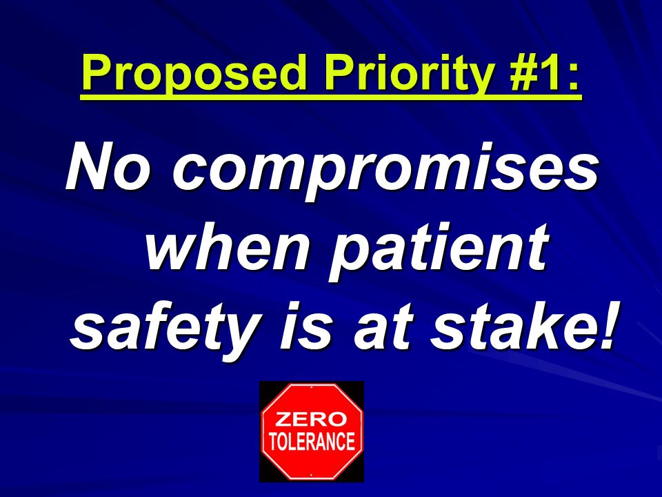 Proposed Priority #1: No compromises when patient safety is at stake!