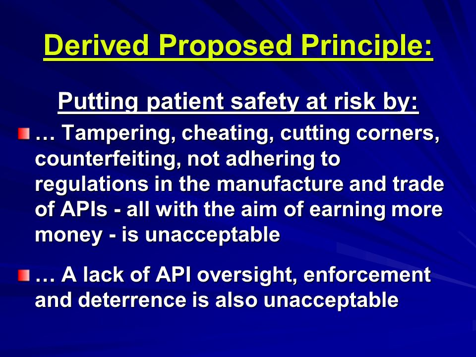 Derived Proposed Principle: Putting patient safety at risk by: … Tampering, cheating, cutting corners, counterfeiting, not adhering to regulations in