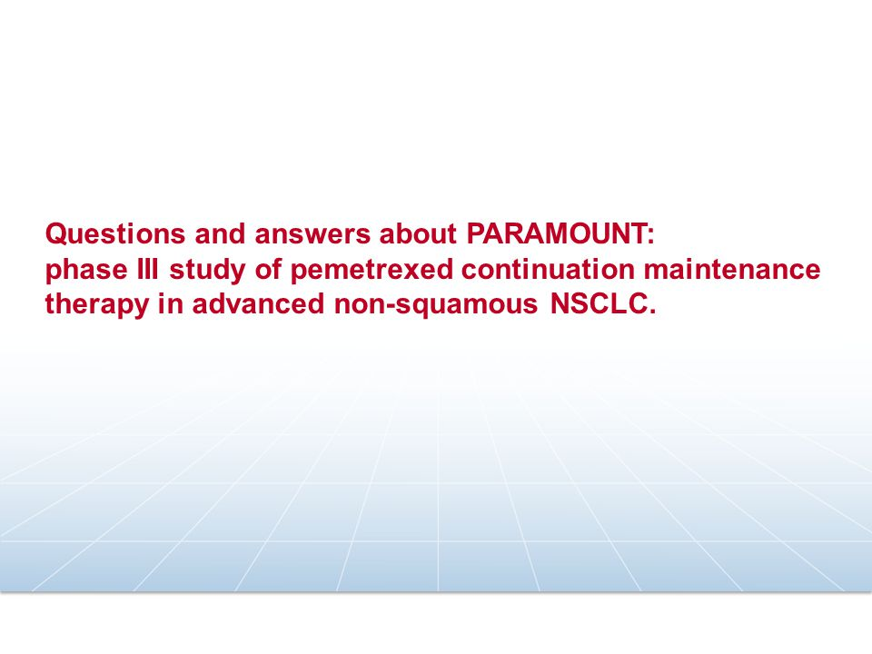 All questions at a glance: please click on question to review PARAMOUNT study design: why were 4 cycles of induction used.