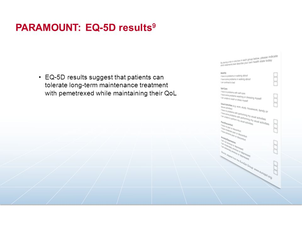 PARAMOUNT: EQ-5D results 9 EQ-5D results suggest that patients can tolerate long-term maintenance treatment with pemetrexed while maintaining their QoL