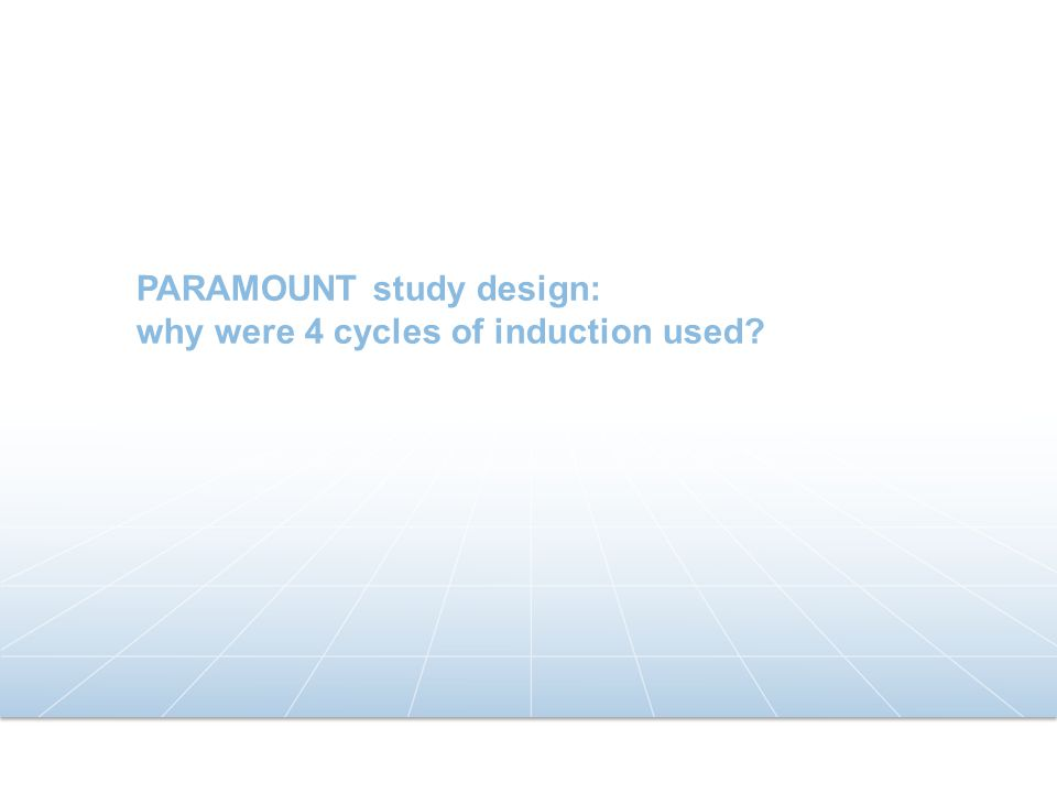 PARAMOUNT study design: why were 4 cycles of induction used