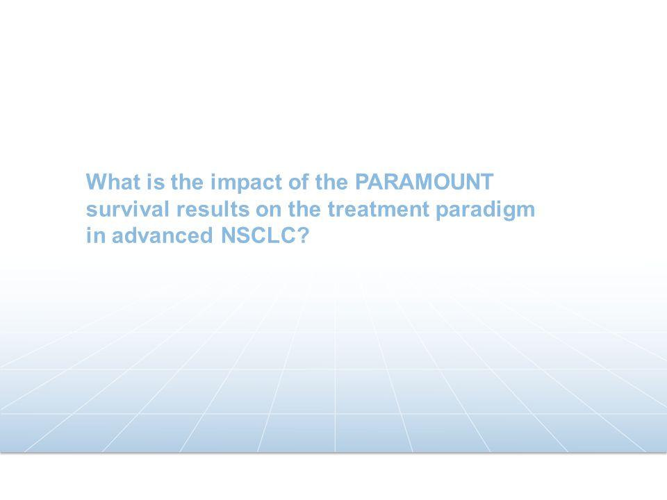 PARAMOUNT study was powered 9,10,11 for PFS – primary end-point for OS – primary end-point