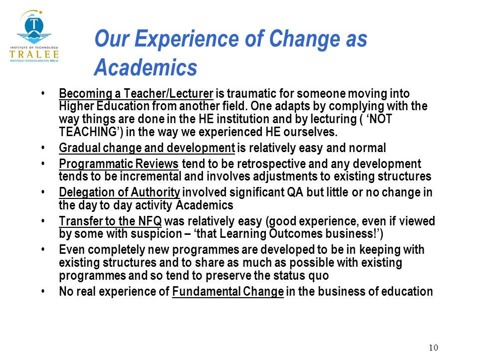 10 Our Experience of Change as Academics Becoming a Teacher/Lecturer is traumatic for someone moving into Higher Education from another field.