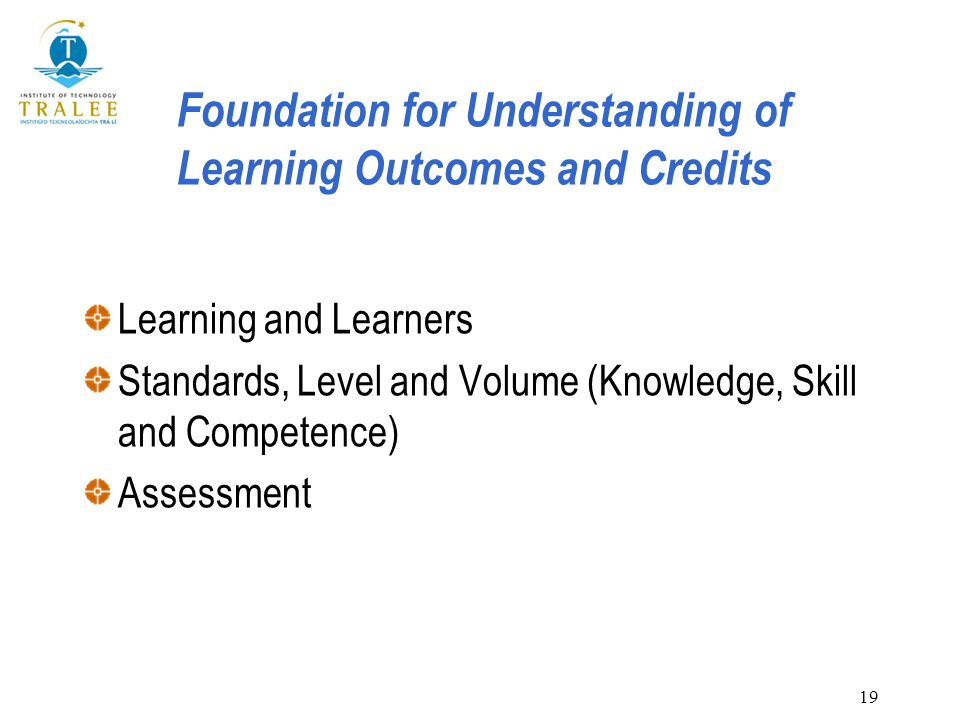 19 Foundation for Understanding of Learning Outcomes and Credits Learning and Learners Standards, Level and Volume (Knowledge, Skill and Competence) A